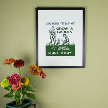 Save Money The Easy Way - Grow A Garden - It's Thrifty It's Patriotic - Plant To-day Vintage WWI Victory Garden Poster Reproduction